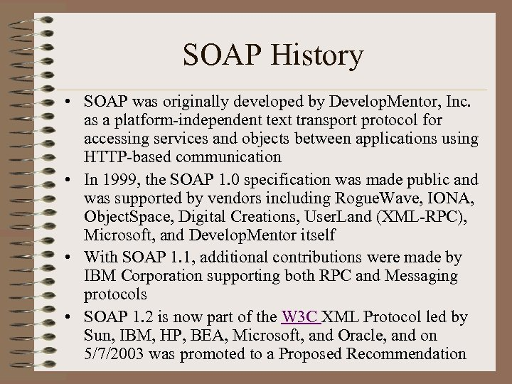 SOAP History • SOAP was originally developed by Develop. Mentor, Inc. as a platform-independent