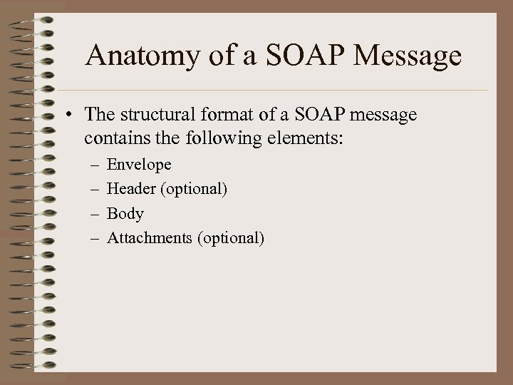 Anatomy of a SOAP Message • The structural format of a SOAP message contains
