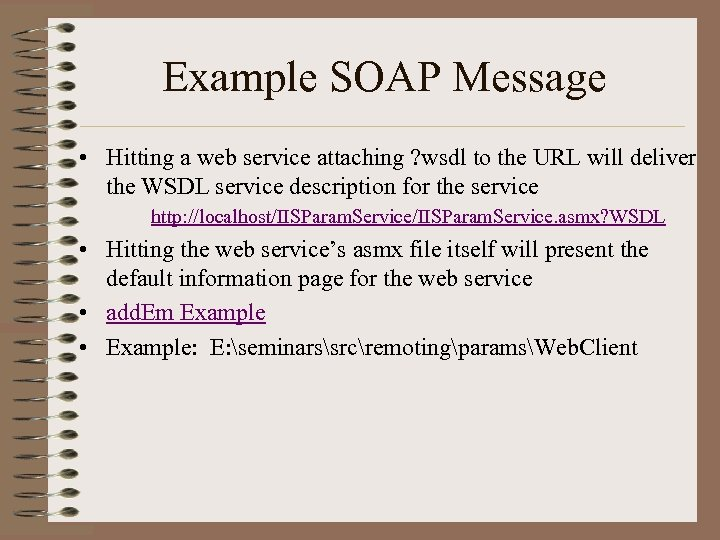 Example SOAP Message • Hitting a web service attaching ? wsdl to the URL