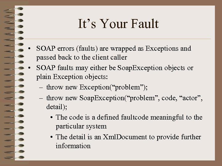 It's Your Fault • SOAP errors (faults) are wrapped as Exceptions and passed back