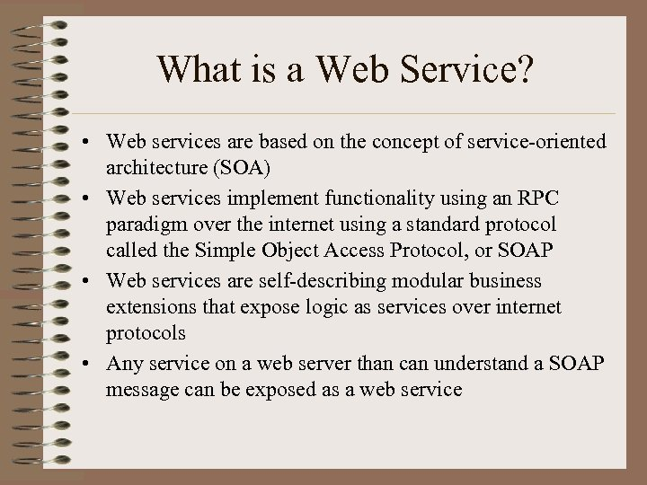 What is a Web Service? • Web services are based on the concept of