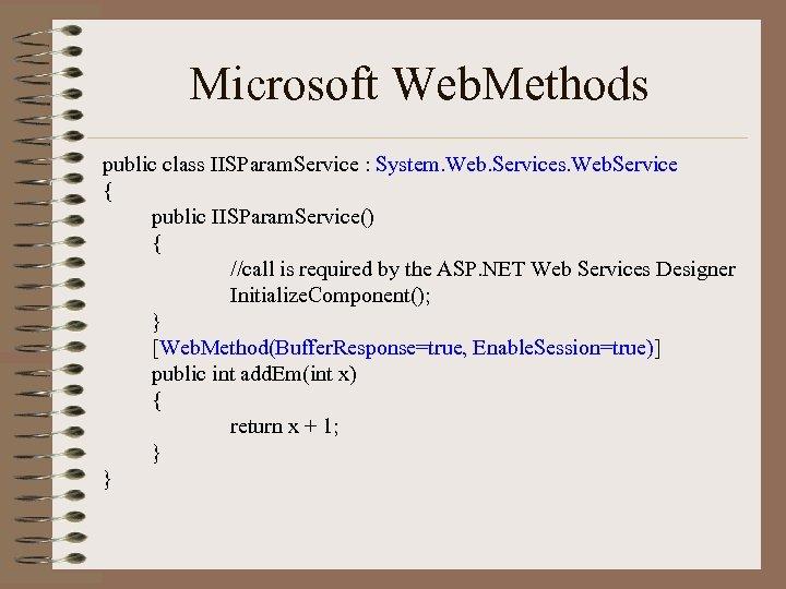 Microsoft Web. Methods public class IISParam. Service : System. Web. Services. Web. Service {