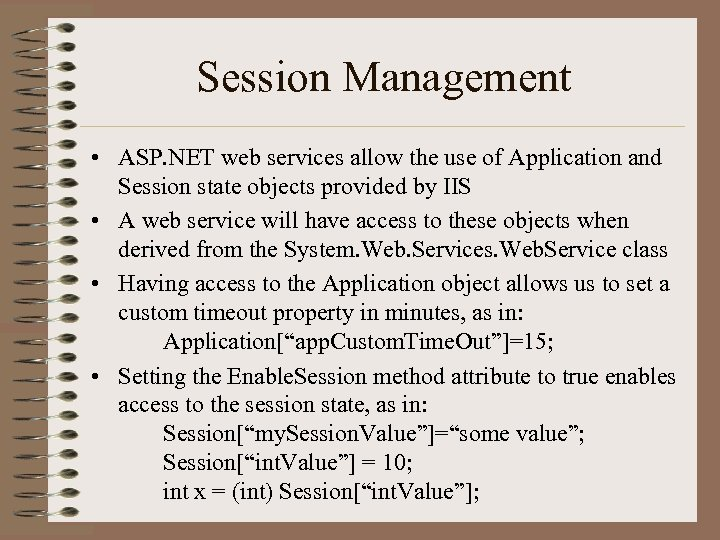 Session Management • ASP. NET web services allow the use of Application and Session