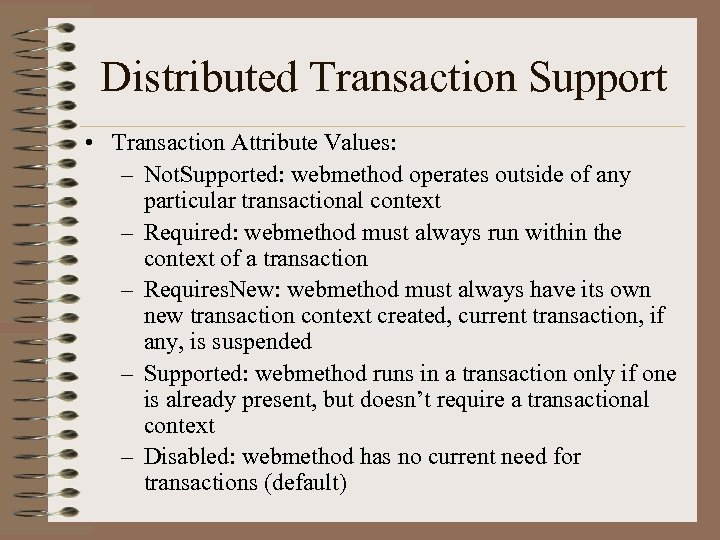 Distributed Transaction Support • Transaction Attribute Values: – Not. Supported: webmethod operates outside of