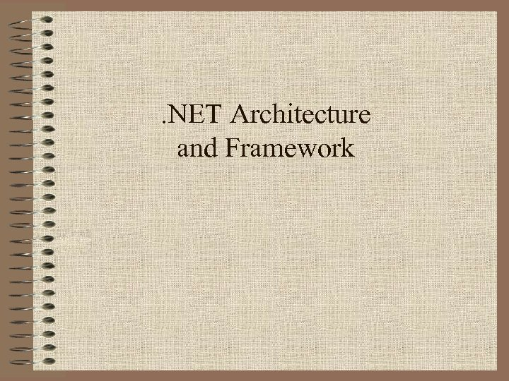 . NET Architecture and Framework