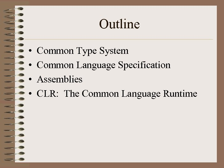 Outline • • Common Type System Common Language Specification Assemblies CLR: The Common Language