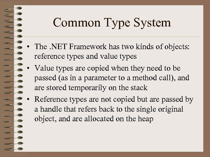 Common Type System • The. NET Framework has two kinds of objects: reference types