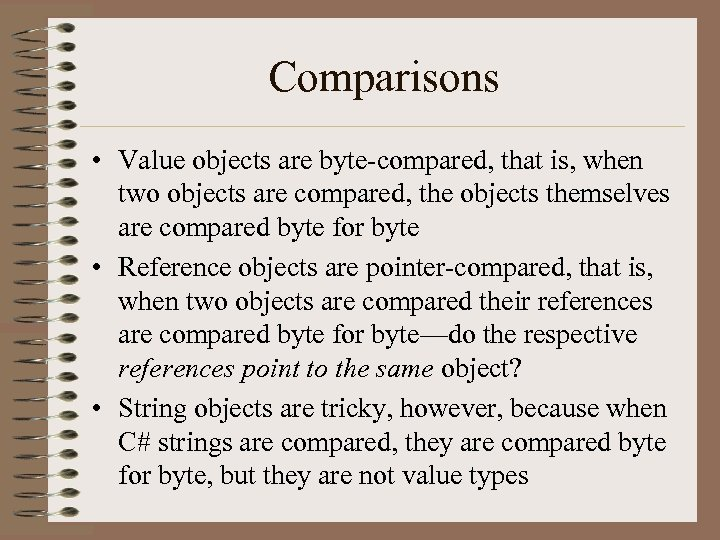 Comparisons • Value objects are byte-compared, that is, when two objects are compared, the