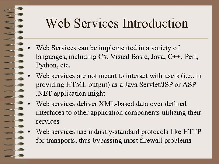 Web Services Introduction • Web Services can be implemented in a variety of languages,
