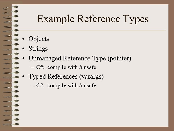 Example Reference Types • Objects • Strings • Unmanaged Reference Type (pointer) – C#: