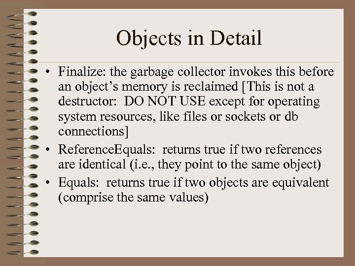 Objects in Detail • Finalize: the garbage collector invokes this before an object's memory