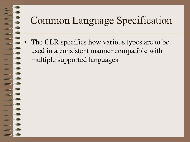 Common Language Specification • The CLR specifies how various types are to be used