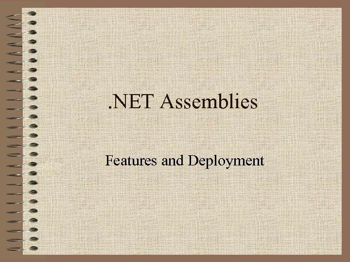. NET Assemblies Features and Deployment