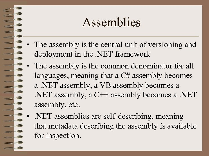 Assemblies • The assembly is the central unit of versioning and deployment in the.
