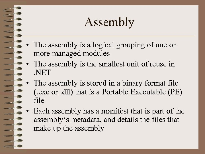 Assembly • The assembly is a logical grouping of one or more managed modules