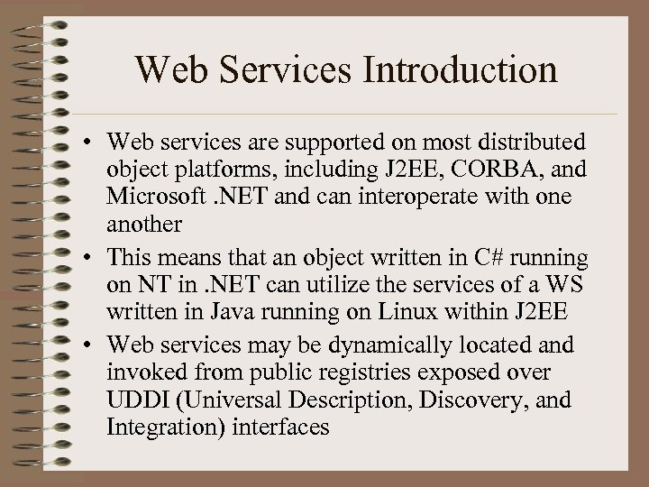 Web Services Introduction • Web services are supported on most distributed object platforms, including
