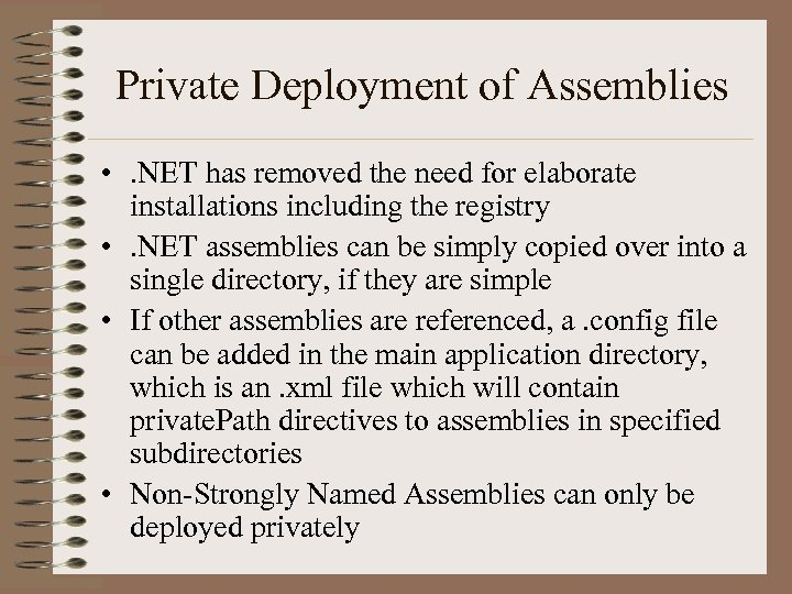 Private Deployment of Assemblies • . NET has removed the need for elaborate installations