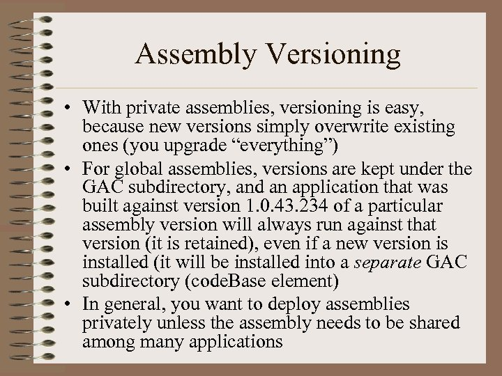 Assembly Versioning • With private assemblies, versioning is easy, because new versions simply overwrite