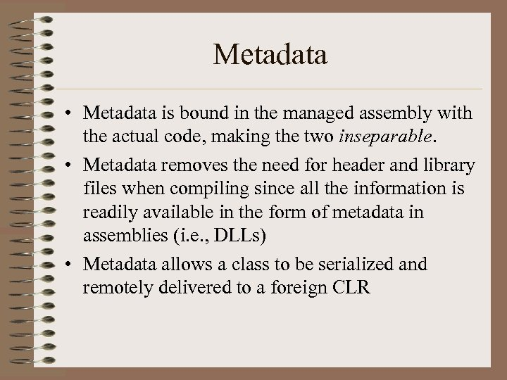 Metadata • Metadata is bound in the managed assembly with the actual code, making