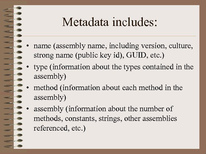 Metadata includes: • name (assembly name, including version, culture, strong name (public key id),
