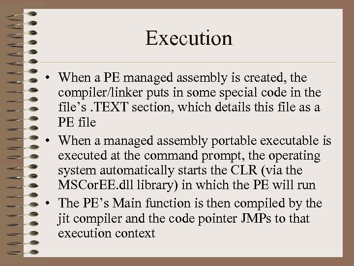 Execution • When a PE managed assembly is created, the compiler/linker puts in some