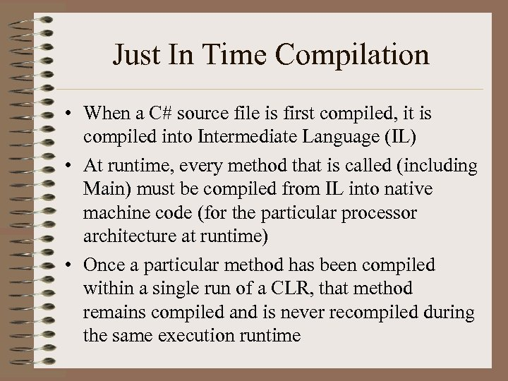 Just In Time Compilation • When a C# source file is first compiled, it