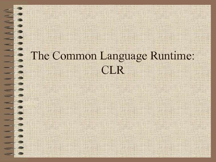 The Common Language Runtime: CLR