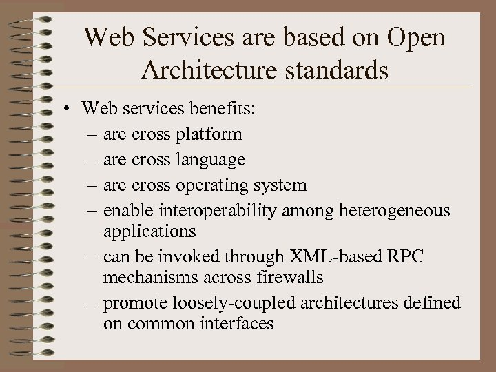 Web Services are based on Open Architecture standards • Web services benefits: – are