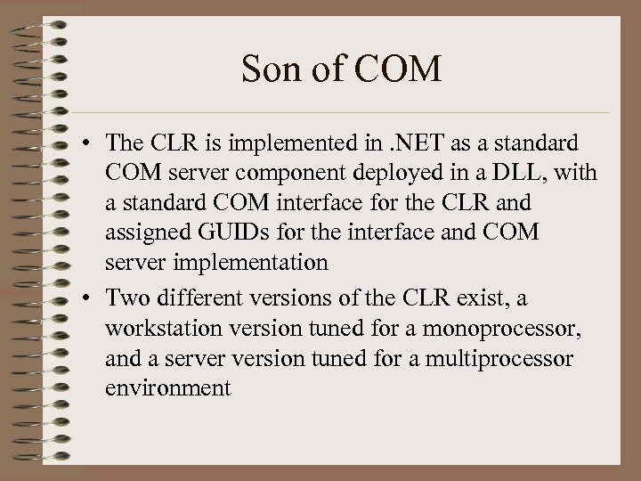 Son of COM • The CLR is implemented in. NET as a standard COM
