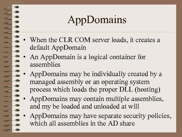 App. Domains • When the CLR COM server loads, it creates a default App.