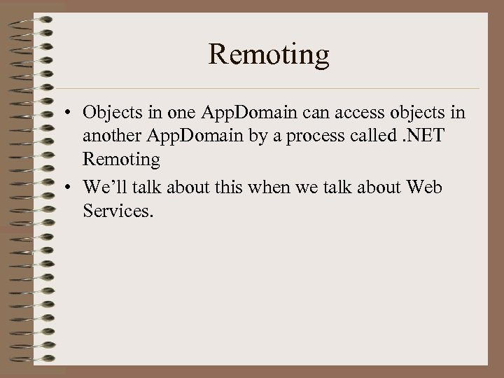 Remoting • Objects in one App. Domain can access objects in another App. Domain