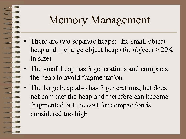 Memory Management • There are two separate heaps: the small object heap and the