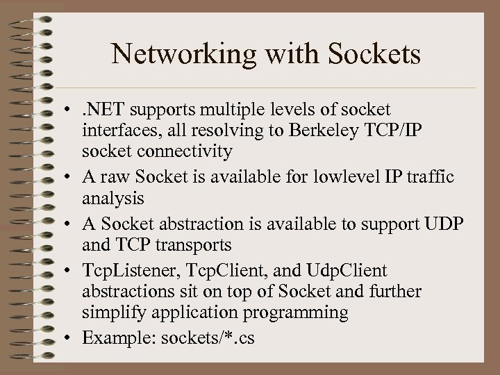 Networking with Sockets • . NET supports multiple levels of socket interfaces, all resolving