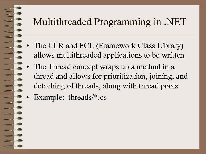 Multithreaded Programming in. NET • The CLR and FCL (Framework Class Library) allows multithreaded
