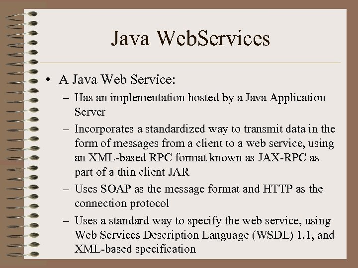 Java Web. Services • A Java Web Service: – Has an implementation hosted by