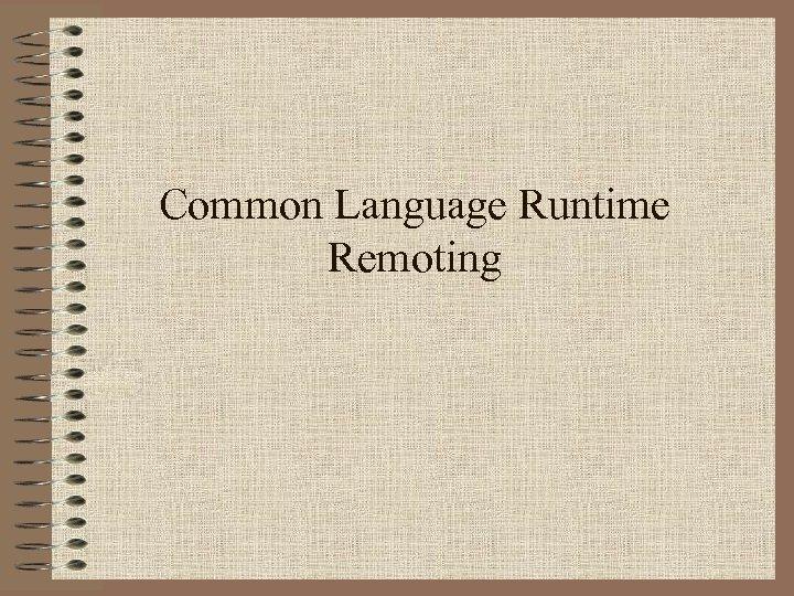 Common Language Runtime Remoting