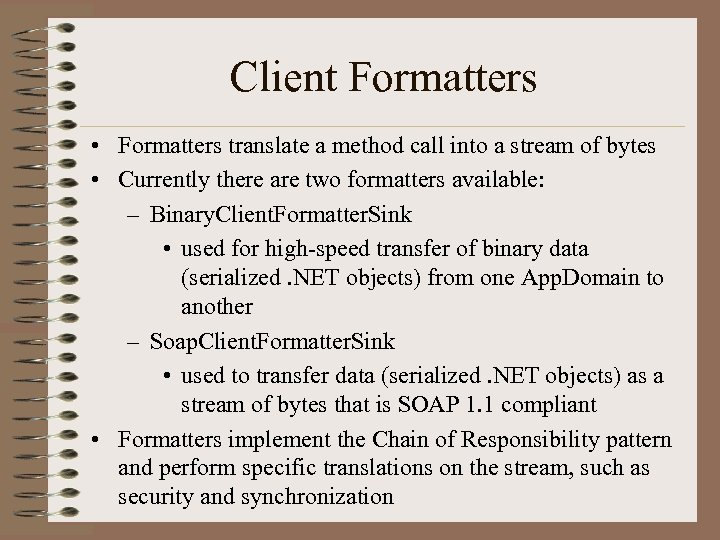 Client Formatters • Formatters translate a method call into a stream of bytes •