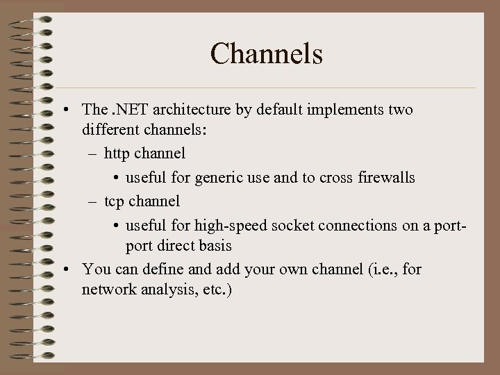 Channels • The. NET architecture by default implements two different channels: – http channel