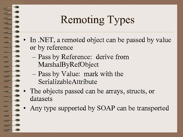 Remoting Types • In. NET, a remoted object can be passed by value or