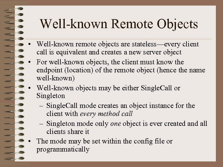 Well-known Remote Objects • Well-known remote objects are stateless—every client call is equivalent and