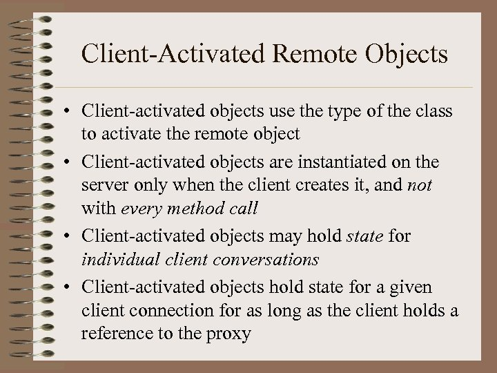 Client-Activated Remote Objects • Client-activated objects use the type of the class to activate