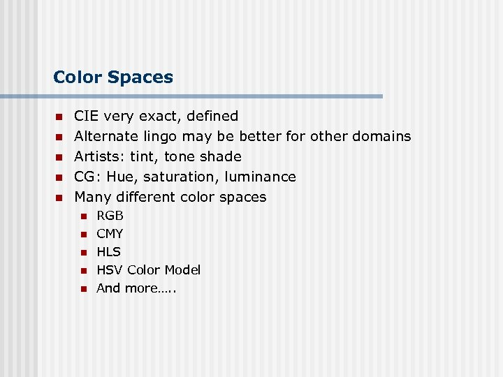 Color Spaces n n n CIE very exact, defined Alternate lingo may be better