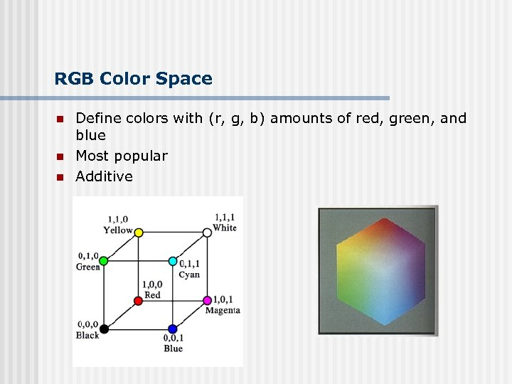 RGB Color Space n n n Define colors with (r, g, b) amounts of