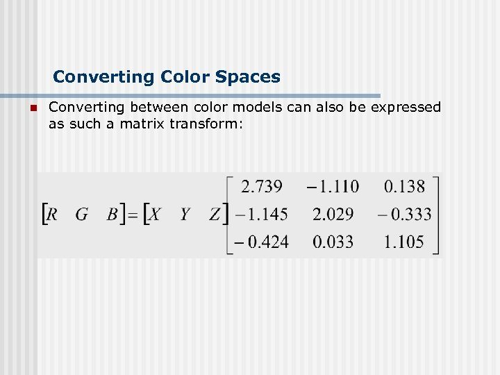 Converting Color Spaces n Converting between color models can also be expressed as such