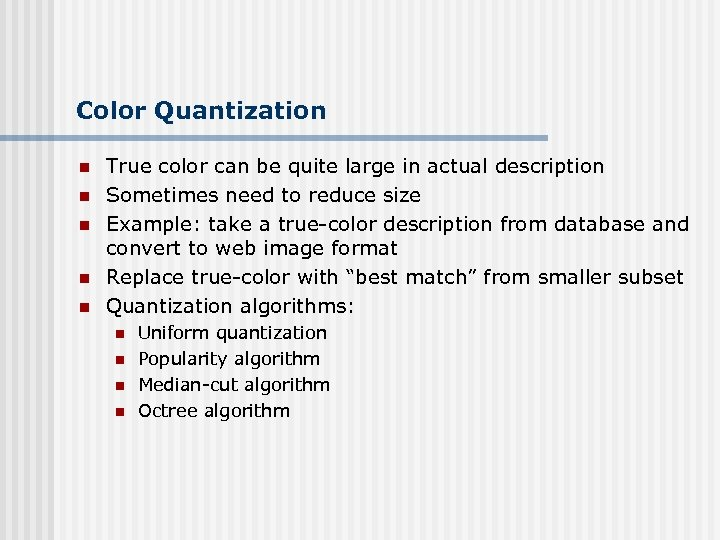 Color Quantization n n True color can be quite large in actual description Sometimes