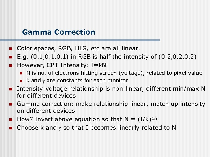 Gamma Correction n Color spaces, RGB, HLS, etc are all linear. E. g. (0.