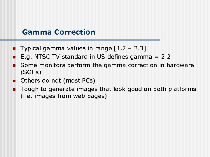 Gamma Correction n n Typical gamma values in range [1. 7 – 2. 3]