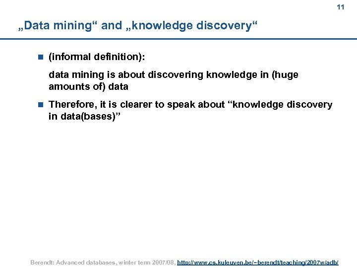"11 ""Data mining"" and ""knowledge discovery"" n (informal definition): data mining is about discovering"