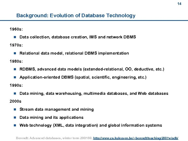 14 Background: Evolution of Database Technology 1960 s: n Data collection, database creation, IMS