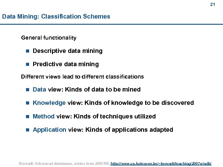 21 Data Mining: Classification Schemes General functionality n Descriptive data mining n Predictive data